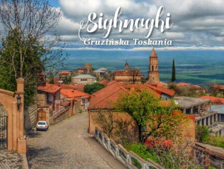 Sighnaghi – gruzińska Toskania