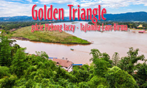 Golden Triangle – gdzie Mekong łączy Laos, Birmę i Tajlandię