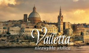 Valletta – niezwykła stolica małej wyspy