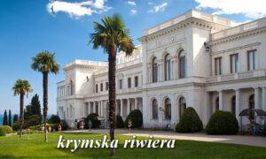 Jałta, Ałupka, Liwadia – krymska riwiera, historyczna zdrada.